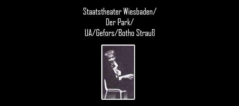 Staatstheater Wiesbaden/ Der Park/ UA/Gefors/Botho Strauß